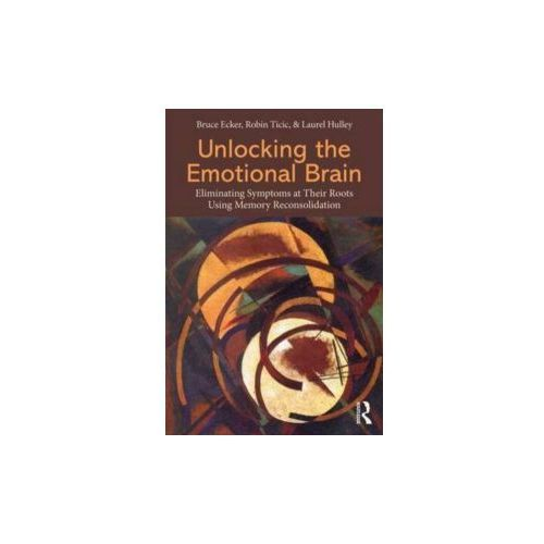 Unlocking The Emotional Brain : Eliminating Symptoms At Their Roots Using Memory Reconsolidation (9780415897174)