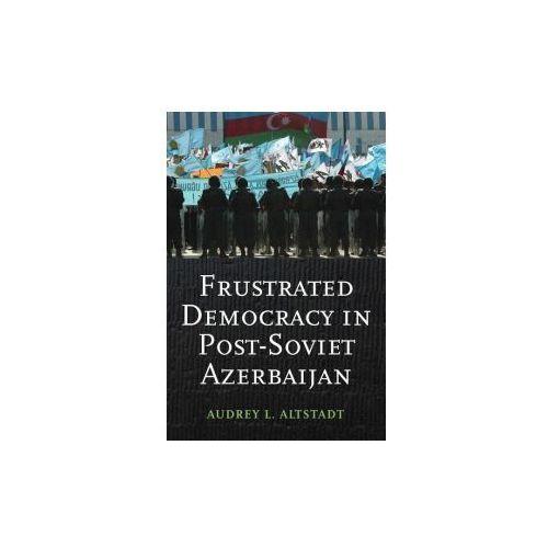 Frustrated Democracy in Post-Soviet Azerbaijan (9780231704564)