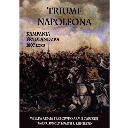 Triumf Napoleona. Kampania frydlandzka 1807 roku, oprawa twarda