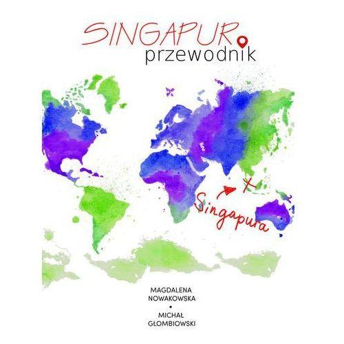 Singapur. Przewodnik - Magdalena Nowakowska, Michał Głombiowski