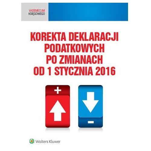 Korekta deklaracji podatkowych po zmianach od od 1 stycznia 2016, oprawa miękka