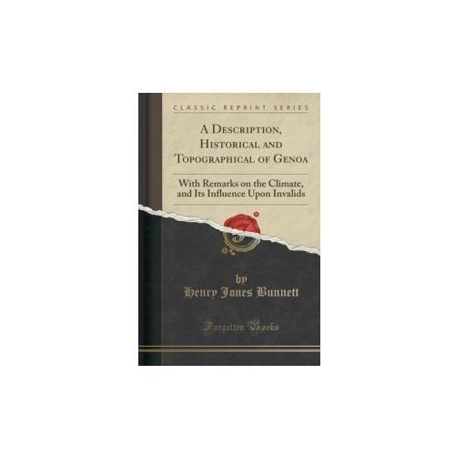 Description, Historical and Topographical of Genoa (9781331059127)