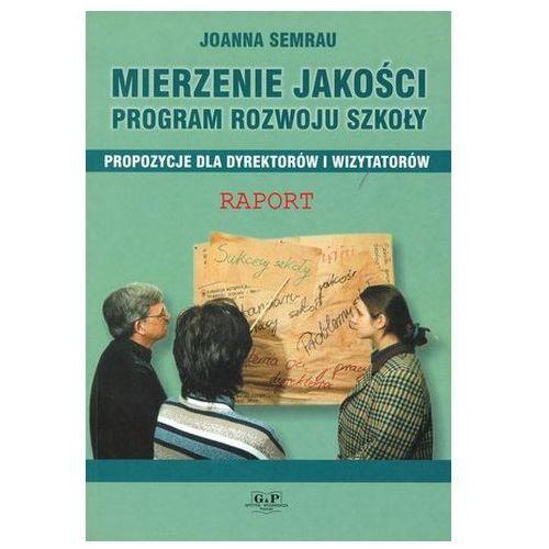 Mierzenie jakości. program rozwoju szkoły, propozycje dla dyrektorów i wizytatorów Joanna Semrau