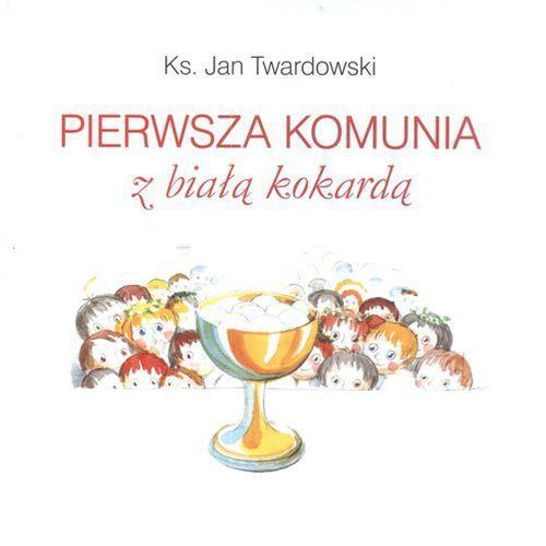 Pierwsza Komunia z Białą Kokardą, Jan Twardowski. Tanie oferty ze sklepów i opinie.