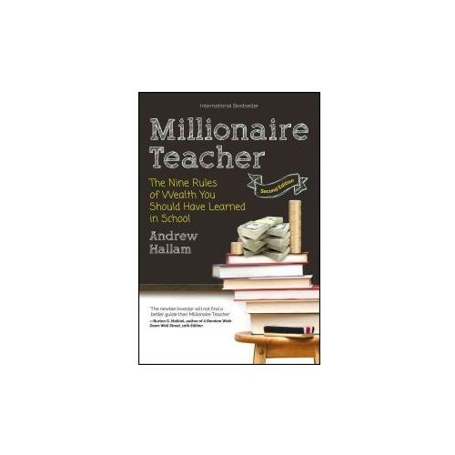 Millionaire Teacher: The Nine Rules of Wealth You Should Have Learned in School, Hallam, Andrew