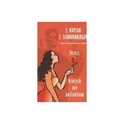 Faceci, których nie poślubiłam - Kaplan Janice, Schnurnberger Lynn, książka z kategorii Literatura piękna i klasyczna