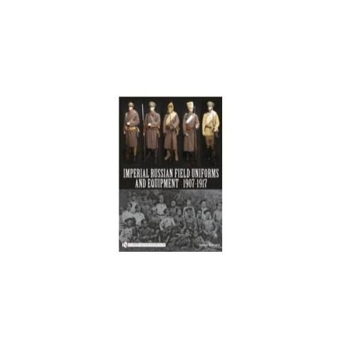 Imperial Russian Field Uniforms And Equipment 1907 - 1917 (9780764335228)