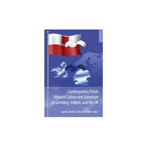 Contemporary Polish Migrant Culture and Literature in Germany Ireland and the UK
