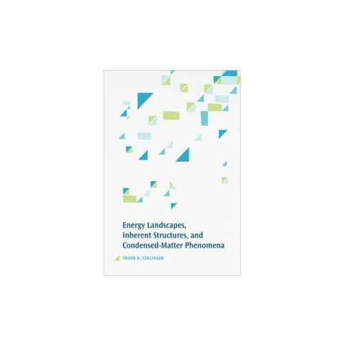 Energy Landscapes, Inherent Structures, and Condensed-Matter Phenomena (9780691166803)