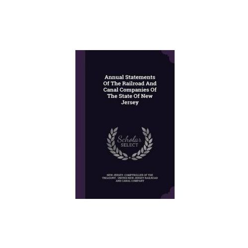 Annual Statements of the Railroad and Canal Companies of the State of New Jersey (9781342851192)