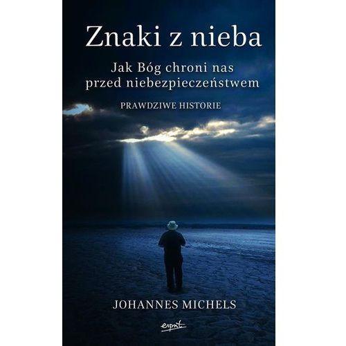 Znaki z nieba. jak bóg chroni nas przed niebezpieczeństwem marki Johannes michels. Najniższe ceny, najlepsze promocje w sklepach, opinie.