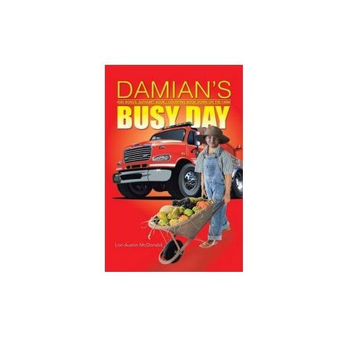 Damian's Busy Day: And Bonus: Alphabet Book / Counting Book Down on the Farm (9781491757611)
