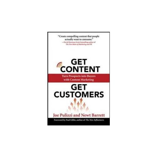Get Content Get Customers: Turn Prospects into Buyers with Content Marketing (9780071625746)