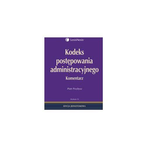 Kodeks postępowania administracyjnego. Komentarz 2013. Wydanie 10, Przybysz Piotr