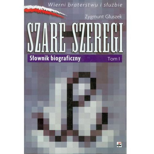 Szare szeregi. Słownik biograficzny. Tom I (ISBN 9788373992139)
