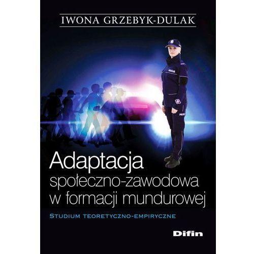 Adaptacja społeczno-zawodowa w formacji mundurowej - 35% rabatu na drugą książkę!