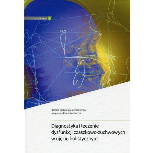 Diagnostyka i leczenie dysfunkcji czaszkowo-żuchwowych w ujęciu holistycznym (264 str.)