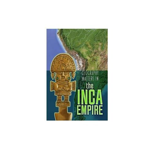 Geography Matters in the Inca Empire (9781406291230)