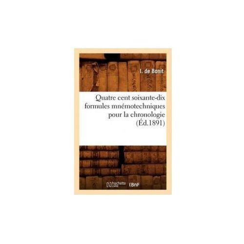 Quatre Cent Soixante-Dix Formules Mnemotechniques Pour La Chronologie (Ed.1891) (9782012764859)