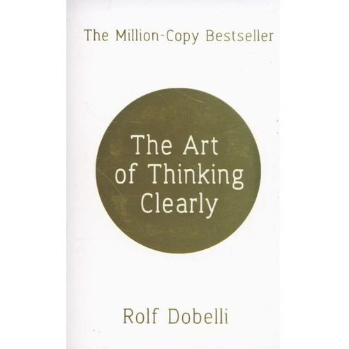 The Art of Thinking Clearly, książka z ISBN: 9781444794878