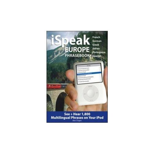ISpeak Europe Phrasebook See + Hear 1,800 Travel Phrases on Your IPod, Chapin, Alex