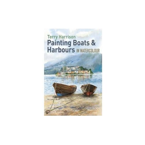 Painting Boats & Harbours in Watercolour, Harrison, Terry