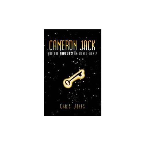 Cameron Jack and the Ghosts of World War 2 (9781452028392)
