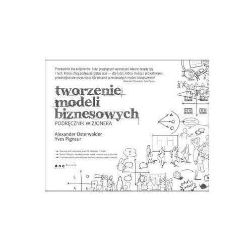 Tworzenie Modeli Biznesowych. Podręcznik Wizjonera, książka z kategorii Informatyka