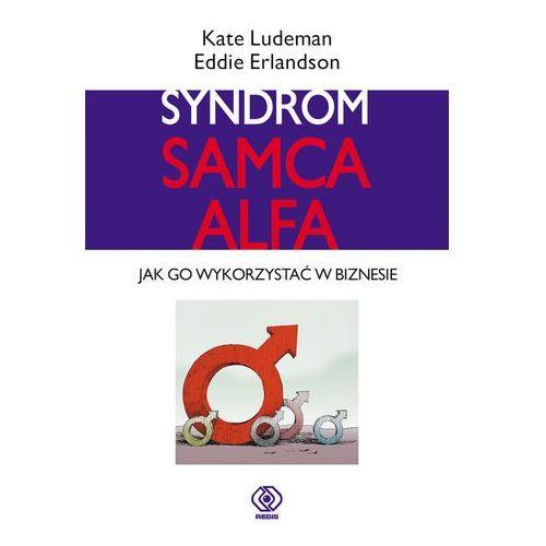 SYNDROM SAMCA ALFA. JAK GO WYKORZYSTAĆ W BIZNESIE Kate Ludeman (9788375100273)