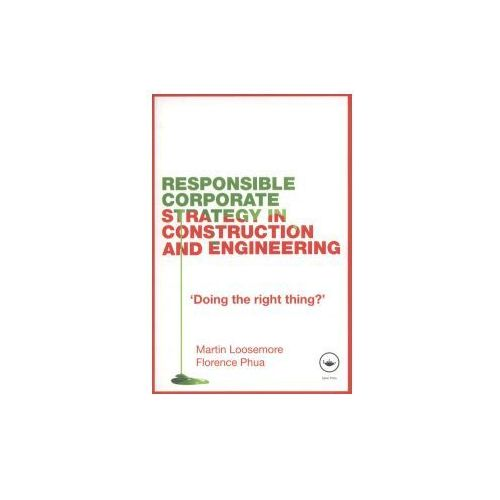 Responsible Corporate Strategy in Construction and Engineering (9780415459105)