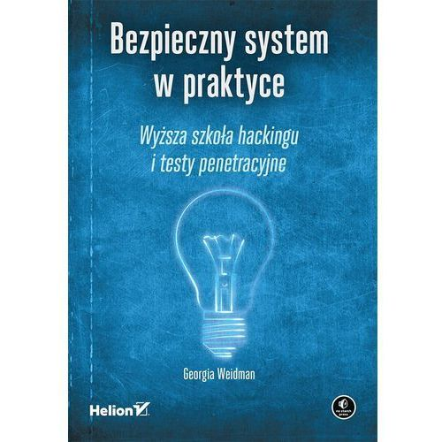 Bezpieczny system w praktyce. Wyższa szkoła hackingu i testy penetracyjne (493 str.)