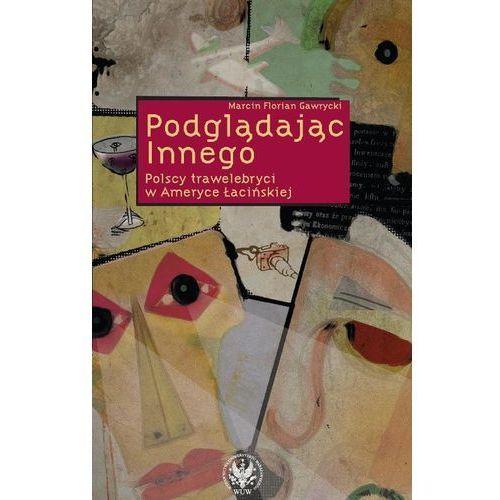 Podglądając Innego. Polscy trawelebryci w Ameryce Łacińskiej, oprawa broszurowa
