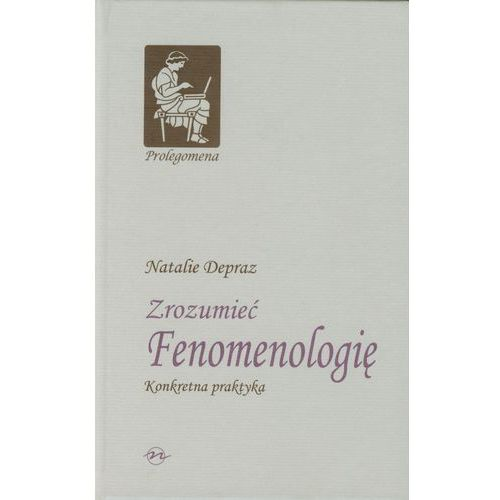 Zrozumieć Fenomenologię - Natalie Depraz (310 str.)