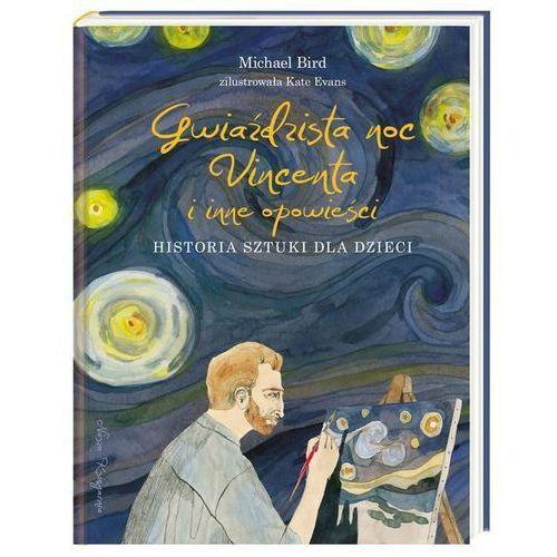 Gwiaździsta noc Vincenta i inne opowieści. Historia sztuki dla dzieci - Bird Michael, Bird Michael