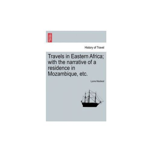 Travels in Eastern Africa; With the Narrative of a Residence in Mozambique, Etc. (9781241493844)
