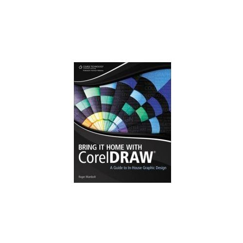 Bring It Home with CorelDRAW: A Guide to In-House Graphic Design (9781435461017)