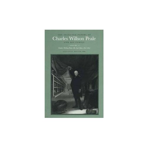 Selected Papers of Charles Willson Peale and His Family