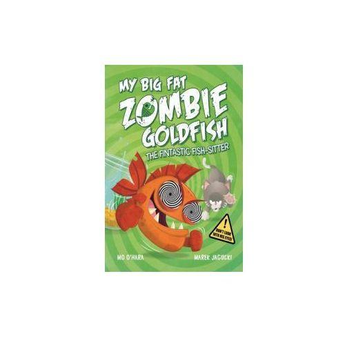My Big Fat Zombie Goldfish: The Fintastic Fish-Sitter