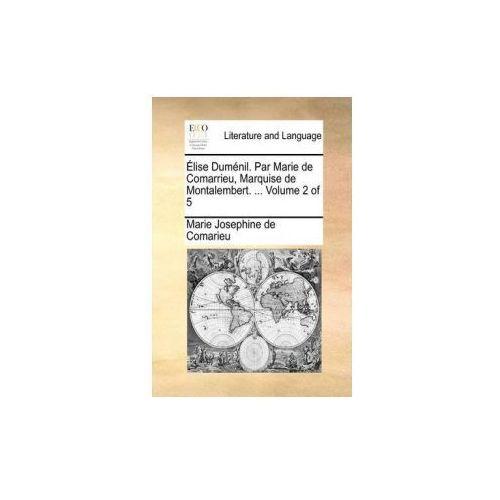 Elise Dumenil. Par Marie de Comarrieu, Marquise de Montalembert.... Volume 2 of 5