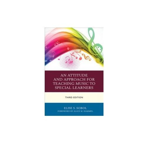 Attitude and Approach for Teaching Music to Special Learners (9781475828412)
