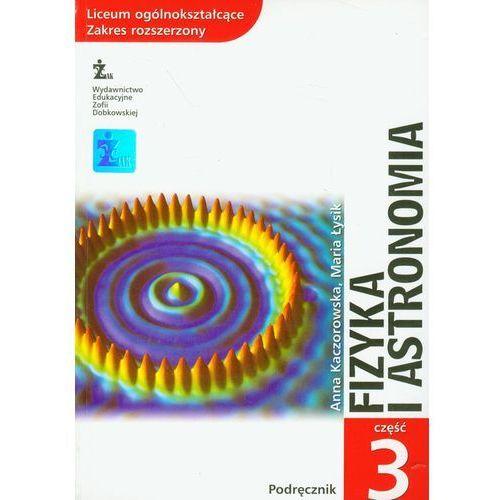 Fizyka i astronomia część 3 podręcznik, Anna Kaczorowska