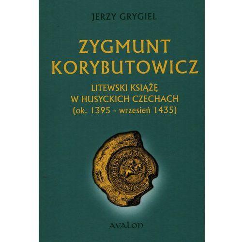 Zygmunt Korybutowicz litewski książę w husyckich Czechach [ok. 1395 - wrzesień 1435] (twarda) (9788377301708)