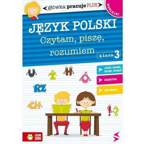 Główka pracuje plus. Język Polski - Czytam, piszę, rozumiem, Zielona Sowa