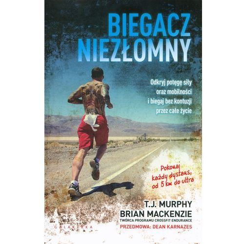 Biegacz niezłomny. Odkryj potęgę siły oraz mobilności i biegaj bez kontuzji przez całe życie - Brian MacKenzie (2015) - OKAZJE