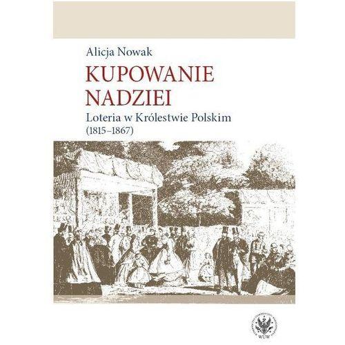 Kupowanie nadziei Loteria w Królestwie Polskim (1815-1867) (334 str.)