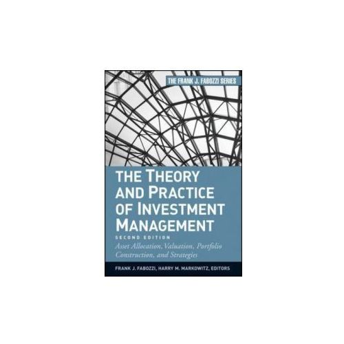 The Theory and Practice of Investment Management (2nd Edition). Asset Allocation, Valuation, Portfolio Construction, and Strategies