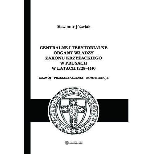 Centralne i terytorialne organy władzy Zakonu Krzyżackiego w Prusach w latach 1228-1410 (2013)