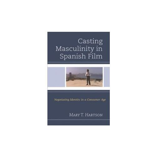 Casting Masculinity in Spanish Film: Negotiating Identity in a Consumer Age