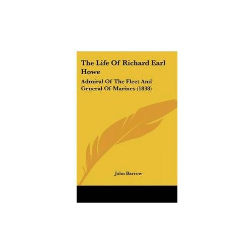 The Life Of Richard Earl Howe: Admiral Of The Fleet And General Of Marines (1838) (9781437330144)