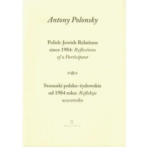 Stosunki polsko żydowskie od 1984 roku Refleksje uczestnika Polish Jewish Relations since 1984 Reflections of a Participant, oprawa miękka